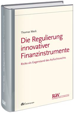 Die Regulierung innovativer Finanzinstrumente von Weck,  Thomas