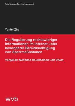 Die Regulierung rechtswidriger Informationen im Internet unter besonderer Berücksichtigung von Sperrmaßnahmen von Zha,  Yunfei
