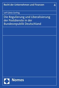 Die Regulierung und Liberalisierung der Postdienste in der Bundesrepublik Deutschland von Gerling,  Leif Gösta
