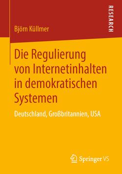 Die Regulierung von Internetinhalten in demokratischen Systemen von Küllmer,  Björn