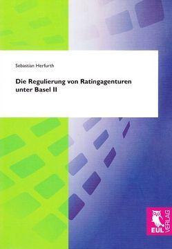 Die Regulierung von Ratingagenturen unter Basel II von Herfurth,  Sebastian