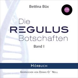 Die Regulus-Botschaften von Büx,  Bettina, O'Neill,  Dennis