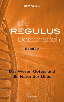 Die Regulus-Botschaften: Band IV von Büx,  Bettina