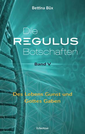 Die Regulus-Botschaften: Band V von Büx,  Bettina