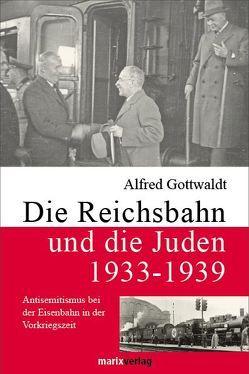 Die Reichsbahn und die Juden 1933-1939 von Gottwaldt,  Alfred