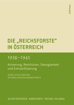 """Die """"Reichsforste"""" in Österreich 1938-1945 von Ahamer,  Vera, Rathkolb,  Oliver, Wirth,  Maria, Wladika,  Michael"""