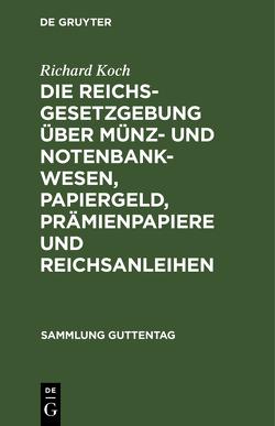 Die Reichsgesetzgebung über Münz- und Notenbankwesen, Papiergeld, Prämienpapiere und Reichsanleihen von Koch,  Richard
