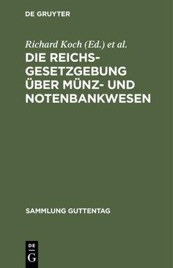 Die Reichsgesetzgebung über Münz- und Notenbankwesen von Koch,  Richard, Schacht,  Hjalmar