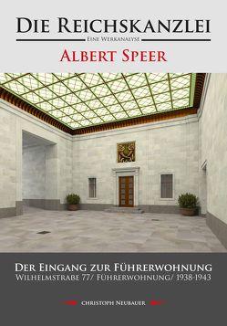 Die Reichskanzlei – Eine Werkanalyse/ Albert Speer/ Der Eingang zur Führerwohnung/ Wilhelmstraße 77/ Führerwohnung/ 1938-1943 von Neubauer,  Christoph
