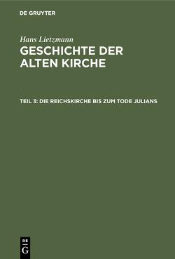 Hans Lietzmann: Geschichte der alten Kirche / Die Reichskirche bis zum Tode Julians von Lietzmann,  Hans