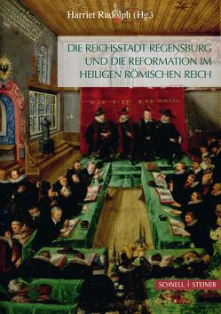 Die Reichsstadt Regensburg und die Reformation im Heiligen Römischen Reich von Rudolph,  Harriet