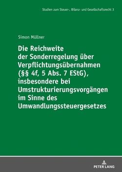 Die Reichweite der Sonderregelung über Verpflichtungsübernahmen (§§ 4f, 5 Abs. 7 EStG), insbesondere bei Umstrukturierungsvorgängen im Sinne des Umwandlungssteuergesetzes von Müllner,  Simon