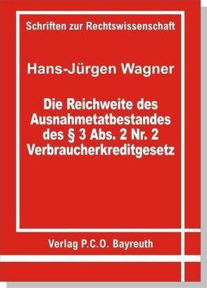 Die Reichweite des Ausnahmetatbestandes des § 3 Abs. 2 Nr. 2 Verbraucherkreditgesetz von Wagner,  Hans J
