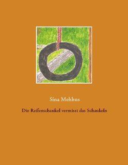 Die Reifenschaukel vermisst das Schaukeln von Mehbus,  Sina