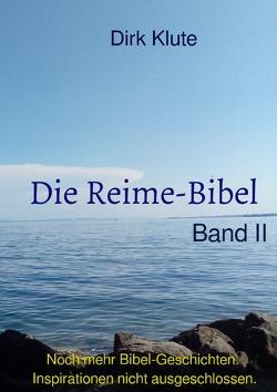 Die Reime-Bibel / Die Reime-Bibel, Band II von Klute,  Dirk