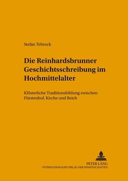 Die Reinhardsbrunner Geschichtsschreibung im Hochmittelalter von Tebruck,  Stefan