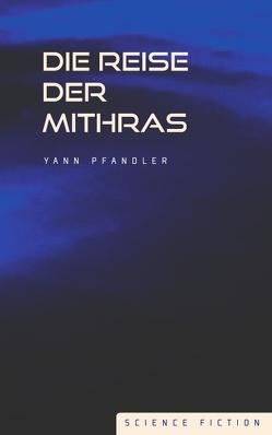 Die Reise der Mithras von Pfandler,  Yann