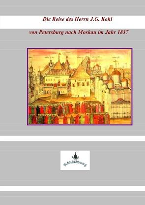 Die Reise des Herrn J.G. Kohl von Kohl,  Johann Georg, Winsmann,  Joachim