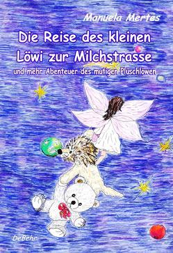 Die Reise des kleinen Löwi zur Milchstrasse und mehr Abenteuer des mutigen Plüschlöwen von Mertes,  Manuela