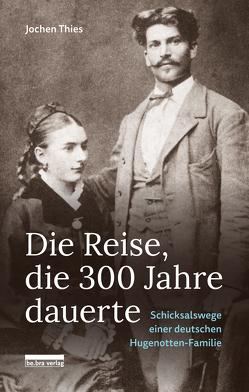 Die Reise, die 300 Jahre dauerte von Thies,  Jochen