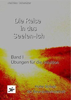 Die Reise in das Seelen-Ich von Schweizer,  Matthias