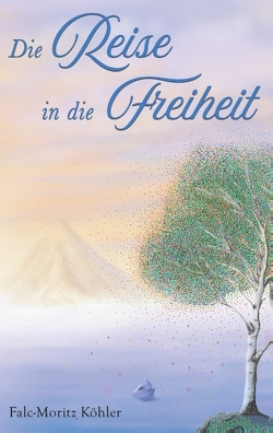 Die Reise in die Freiheit von Köhler,  Falc-Moritz