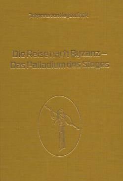 Die Reise nach Byzanz – Das Palladium des Sieges von Keyserlingk,  Adalbert von, Keyserlingk,  Johanna von