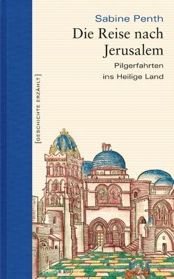 Die Reise nach Jerusalem von Penth,  Sabine