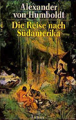 Die Reise nach Südamerika von Hauff,  Hermann, Humboldt,  Alexander von, Starbatty,  Jürgen