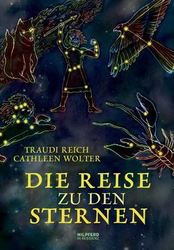 Die Reise zu den Sternen von Reich,  Traudi, Wolter,  Cathleen
