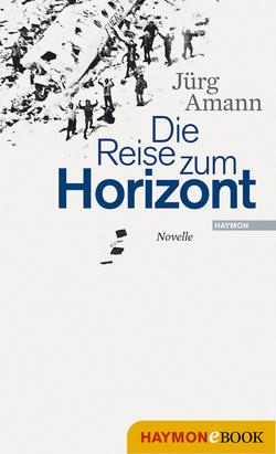 Die Reise zum Horizont von Amann,  Jürg