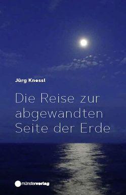 Die Reise zur abgewandten Seite der Erde von Knessl,  Jürg