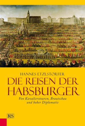 Die Reisen der Habsburger von Etzlstorfer,  Hannes