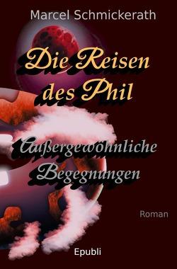 Die Reisen des Phil – Außergewöhnliche Begegnungen von Schmickerath,  Marcel
