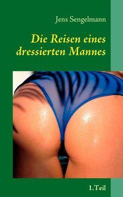 Die Reisen eines dressierten Mannes von Sengelmann,  Jens