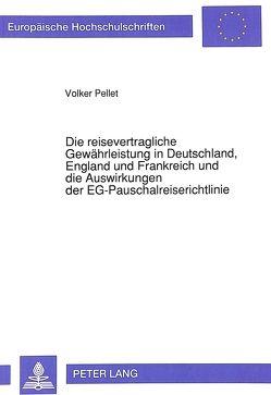 Die reisevertragliche Gewährleistung in Deutschland, England und Frankreich und die Auswirkungen der EG-Pauschalreiserichtlinie von Pellet,  Volker