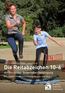 Die Reitabzeichen 10-6 der Deutschen Reiterlichen Vereinigung von Deutsche Reiterliche Vereinigung (FN), Kloepfer,  Jeanne, von Neumann-Cosel,  Isabelle