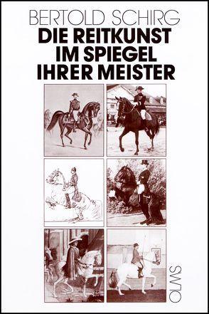 Die Reitkunst im Spiegel ihrer Meister von Schirg,  Bertold