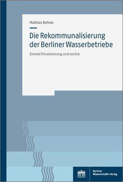 Die Rekommunalisierung der Berliner Wasserbetriebe von Behnis,  Mathias
