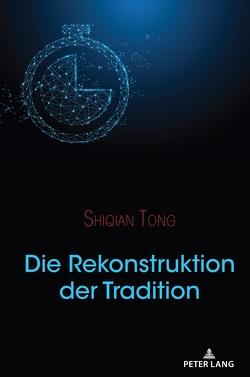 Die Rekonstruktion der Tradition von Tong,  Shiqian