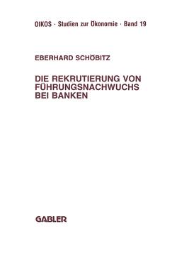 Die Rekrutierung von Führungsnachwuchs bei Banken von Schöbitz,  Eberhard
