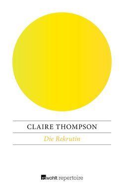 Die Rekrutin von Stöbe,  Norbert, Thompson,  Claire