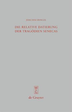 Die relative Datierung der Tragödien Senecas von Dingel,  Joachim