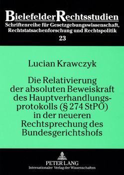 Die Relativierung der absoluten Beweiskraft des Hauptverhandlungsprotokolls (§ 274 StPO) in der neueren Rechtsprechung des Bundesgerichtshofs von Krawczyk,  Lucian