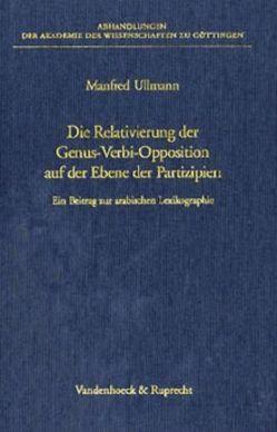 Die Relativierung der Genus-Verbi-Opposition auf der Ebene der Partizipien von Ullmann,  Manfred
