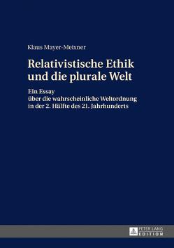 Die relativistische Ethik und die neue plurale Welt von Mayer,  Klaus