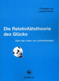 Die Relativitätstheorie des Glücks von Kramer,  Ludwig, Lau,  Christoph