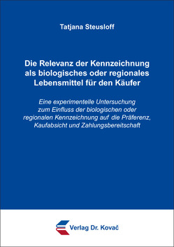 Die Relevanz der Kennzeichnung als biologisches oder regionales Lebensmittel für den Käufer von Steusloff,  Tatjana