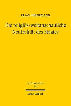 Die religiös-weltanschauliche Neutralität des Staates von Bornemann,  Elias