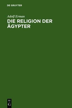 Die Religion der Ägypter von Erman,  Adolf, Otto,  Eberhard